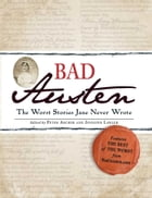 Bad Austen: The Worst Stories Jane Never Wrote by Peter Archer