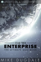 Star Trek: Enterprise - The Ultimate Quiz Book: Questions from the voyages of the first Enterprise by Mike Dugdale