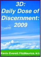 3D: Daily Dose of Discernment: 2009: 2009 by Kevin Everett FitzMaurice