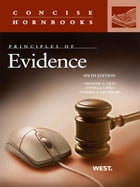 Lilly, Capra and Saltzburg's Principles of Evidence, 6th (Concise Hornbook Series)