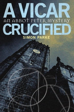 Book A Vicar, Crucified: An Abbot Peter Mystery by Simon Parke