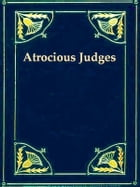 Atrocious Judges: Lives of Judges Infamous as Tools of Tyrants and Instruments of Oppression. Compiled from the Judici by John Campbell