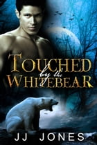 Touched By The White Bear by JJ Jones
