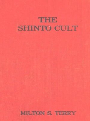 The Shinto Cult A Christian Study of the Ancient Religion of Japan