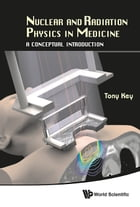 Nuclear and Radiation Physics in Medicine: A Conceptual Introduction by Tony Key