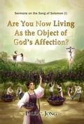 9788928220618 - Paul C. Jong: Sermons on the Song of Solomon - Are You Now Living As the Object of God's Affection? - 도 서