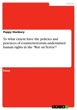 To what extent have the policies and practices of counterterrorism undermined human rights in the 'War on Terror'? by Poppy Stanbury