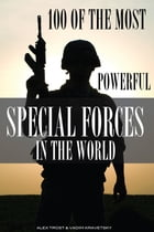 100 of the Most Powerful Special Forces in the World by alex trostanetskiy