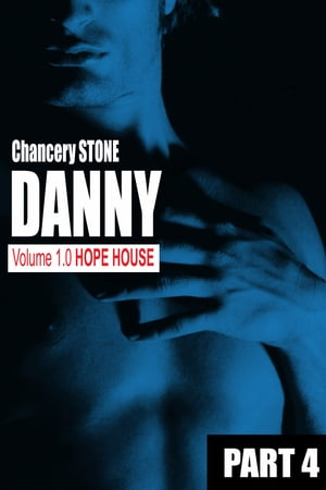 DANNY 1.0: Hope House - Part 4 by Chancery Stone