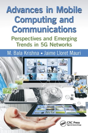 Advances in Mobile Computing and Communications Perspectives and Emerging Trends in 5G Networks