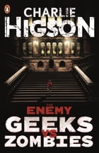 The Enemy: Geeks vs Zombies by Charlie Higson