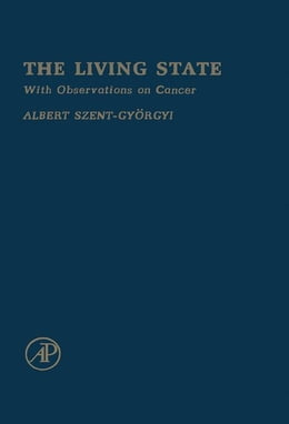 Book The Living State: With Observations on Cancer by Szent-Gyorgyi, Albert