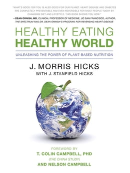 Book Healthy Eating, Healthy World: Unleashing the Power of Plant-Based Nutrition by J. Morris Hicks