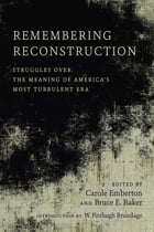 Remembering Reconstruction: Struggles over the Meaning of America's Most Turbulent Era by Carole Emberton