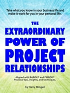 The Extraordinary Power of Project Relationships by Harry Mingail