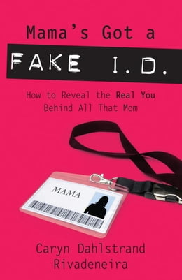 Book Mama's Got a Fake I.D.: How to Reveal the Real You Behind All That Mom by Caryn Dahlstrand Rivadeneira