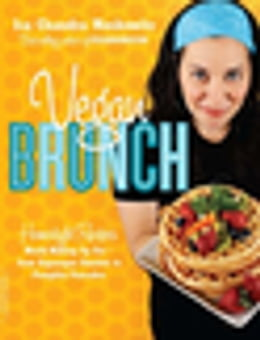 Book Vegan Brunch: Homestyle Recipes Worth Waking Up For--From Asparagus Omelets to Pumpkin Pancakes by Isa Chandra Moskowitz