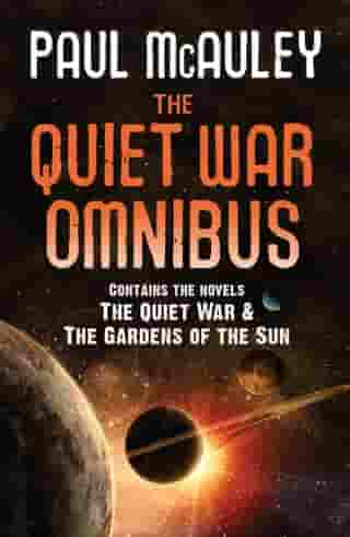 The Quiet War Omnibus: The Quiet War and Gardens of the Sun by Paul McAuley