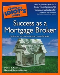The Complete Idiot's Guide to Success as a Mortgage Broker