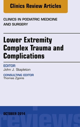 Book Lower Extremity Complex Trauma and Complications, An Issue of Clinics in Podiatric Medicine and… by John J. Stapleton, DPM