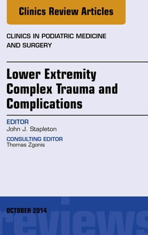 Lower Extremity Complex Trauma and Complications,  An Issue of Clinics in Podiatric Medicine and Surgery,