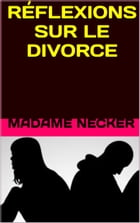 REFLEXIONS SUR LE DIVORCE by MADAME NECKER