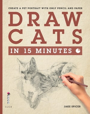 Draw Cats in 15 Minutes Create a pet portrait with only pencil & paper
