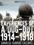 Experiences of a Dug-out: 1914-1918 by Charles Edward Callwell
