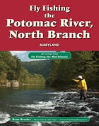Fly Fishing the Potomac River, North Branch, Maryland: An Excerpt from Fly Fishing the Mid-Atlantic by Beau Beasley