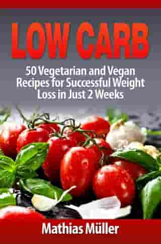 Low Carb: 50 Vegetarian and Vegan Recipes for Successful Weight Loss in Just 2 Weeks: Low Carb, #6