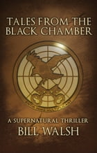 Tales from the Black Chamber: A Supernatural Thriller by Bill Walsh