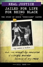 """Real Justice: Jailed for Life for Being Black: The Story of Rubin """"Hurricane"""" Carter"""