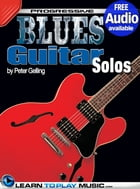 Blues Guitar Lessons - Solos: Teach Yourself How to Play Guitar (Free Audio Available) by LearnToPlayMusic.com