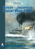 Russo-Japanese Naval War 1905 Vol. I by Piotr Olender