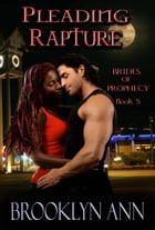 Pleading Rapture: Brides of Prophecy, #5 by Brooklyn Ann