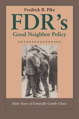 Book FDR's Good Neighbor Policy: Sixty Years of Generally Gentle Chaos by Fredrick B. Pike