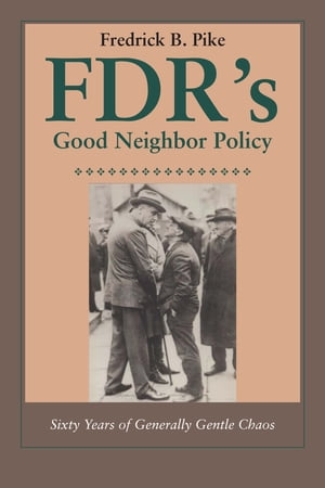 FDR's Good Neighbor Policy Sixty Years of Generally Gentle Chaos