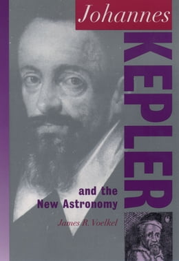 Book Johannes Kepler: And the New Astronomy by James R. Voelkel
