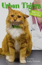 Urban Tigers: Tales of a Cat Vet by Kathy Chisholm