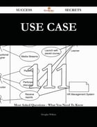 Use Case 111 Success Secrets - 111 Most Asked Questions On Use Case - What You Need To Know