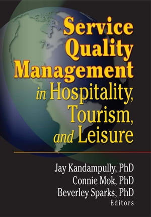 Service Quality Management in Hospitality,  Tourism,  and Leisure