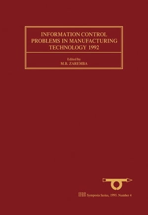 Information Control Problems in Manufacturing Technology 1992: Selected Papers from the 7th IFAC/IFIP/IFORS/IMACS/ISPE Symposium,  Toronto,  Ontario,  Ca