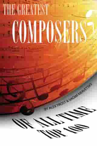 The Greatest Composers of All Time: Top 100 by alex trostanetskiy
