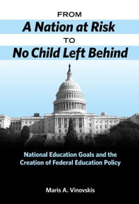 From A Nation at Risk to No Child Left Behind: National Education Goals and the Creation of Federal…