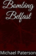 Bombing Belfast by Michael Paterson