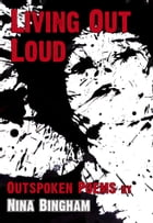 Living Out Loud: Outspoken Poems by Nina Bingham