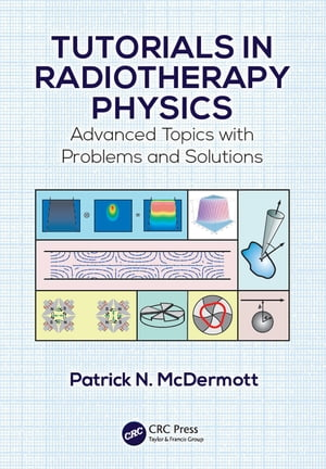 Tutorials in Radiotherapy Physics Advanced Topics with Problems and Solutions