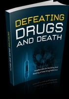 Defeating Drugs And Death by Anonymous