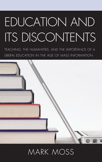 Education and Its Discontents: Teaching, the Humanities, and the Importance of a Liberal Education…