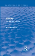 Shelley (Routledge Revivals): The Man and the Poet by A. Clutton-Brock